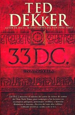 33 D.C.: Una Novela  (A.D. 33: A Novel)  -     By: Ted Dekker