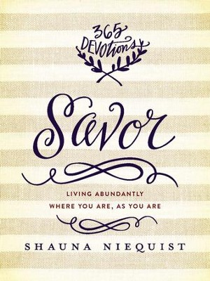 Savor: Living Abundantly Where You Are, As You Are - eBook  -     By: Zondervan