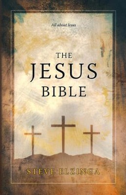 The Jesus Bible  -     By: Steve Elzinga