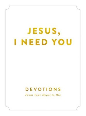 Jesus, I Need You: Devotions From My Heart to His - eBook  -     By: Zondervan