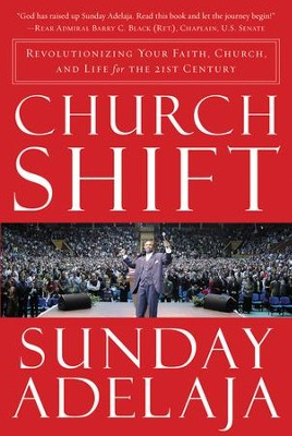 Church Shift: Revolutionizing Your Faith, Church, and Life for the 21st Century - eBook  -     By: Sunday Adelaja