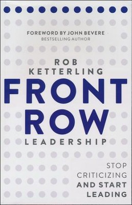 Front-Row Leadership: Stop Criticizing and Start Leading  -     By: Rob Ketterling, John Bevere