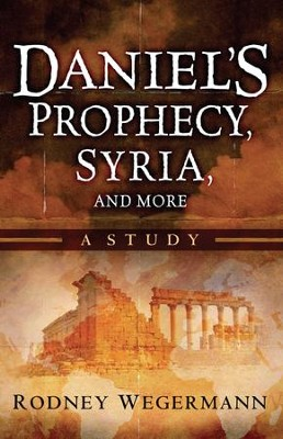 Daniel's Prophecy, Syria and More: A Study - eBook  -     By: Rodney Wegermann