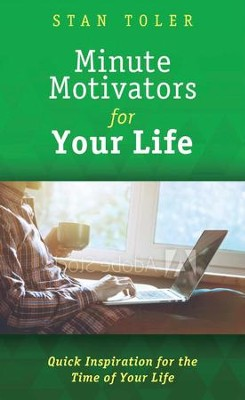 Minute Motivators For Life: Quick Thoughts to Inspire and Encourage You  -     By: Stan Toler