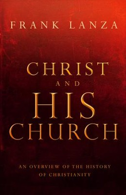 Christ and His Church: An Overview of the History of Christianity - eBook  -     By: Frank Lanza