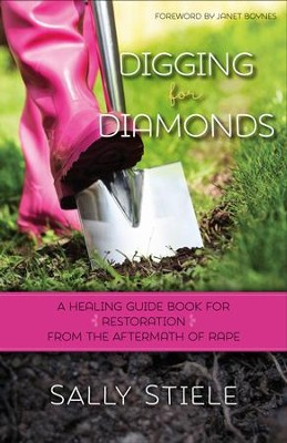 Digging for Diamonds: A Healing Guide Book for Restoration From the Aftermath of Rape - eBook  -     By: Sally Stiele
