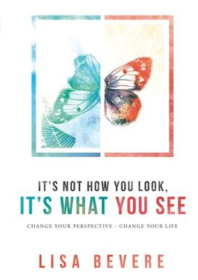 It's Not How You Look, It's What You See: Change Your Perspective-Change Your Life - eBook  -     By: Lisa Bevere