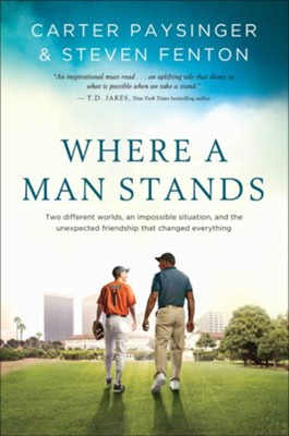 Where A Man Stands: Two Different Worlds, An Impossible Situation, And The Unexpected Friendship That Changed Everything  -     By: Carter Paysinger, Steven Fenton