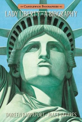 Lady Liberty: A Biography  -     By: Doreen Rappaport     Illustrated By: Matt Tavares
