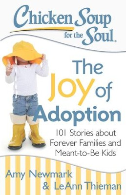 Chicken Soup for the Soul: The Joy of Adoption: 101 Stories about Forever Families and Meant-to-Be Kids - eBook  -     By: Amy Newmark, LeAnn Thieman