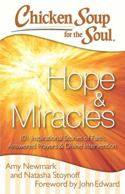 Chicken Soup for the Soul: Hope & Miracles: 101 Inspirational Stories of Faith, Answered Prayers, and Divine Intervention - eBook  -     By: Amy Newmark