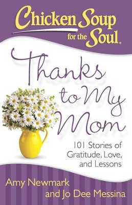 Chicken Soup for the Soul: Thanks to My Mom: 101 Stories of Gratitude, Love, and Lessons - eBook  -     By: Amy Newmark