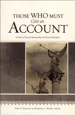 Those Who Must Give an Account: A Study of Church Membership and Church Discipline  -