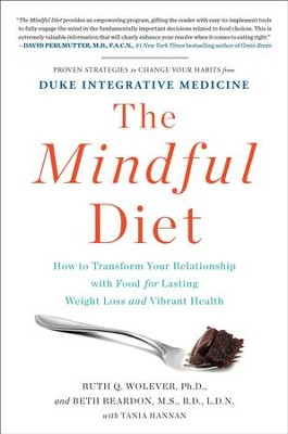 The Mindful Diet: How to Transform Your Relationship to Food for Lasting Weight Loss and Vibrant Health (from Duke Integrative Medicine) - eBook  -     By: Ruth Q. Wolever PhD, Beth Reardon MS, RD, LDN, Tania Hannan