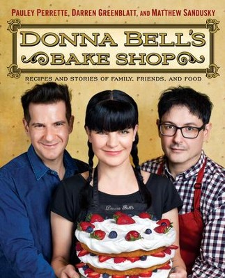 Donna Bell's Bake Shop: Recipes and Stories of Family, Friends, and Food - eBook  -     By: Darren Greenblatt, Matthew Sandusky, Pauley Perrette