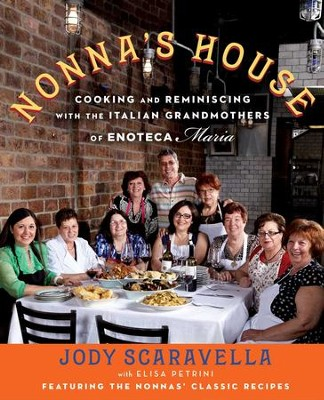 Nonna's House: Cooking and Reminiscing with Italian Grandmothers at Enoteca Maria - eBook  -     By: Jody Scaravella, Elisa Petrini