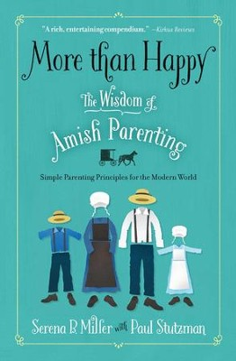 More Than Happy: The Wisdom of Amish Parenting (for the non-Amish) - eBook  -     By: Serena B. Miller, Paul Stutzman