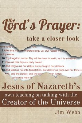 The Lord's Prayer: Take a Closer Look: Jesus of Nazareth's Own Teaching on Talking with the Creator of the Universe - eBook  -     By: Jim Webb