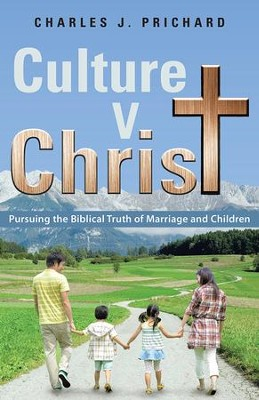 Culture V. Christ: Pursuing the Biblical Truth of Marriage and Children - eBook  -     By: Charles Prichard