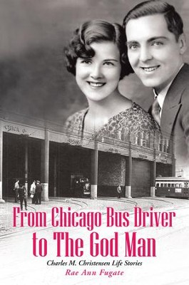 From Chicago Bus Driver to The God Man: Charles M. Christensen Life Stories - eBook  -     By: Rae Fugate