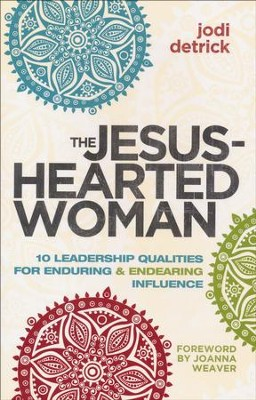 The Jesus-Hearted Woman: 10 Leadership Qualities for Enduring & Endearing Influence  -     By: Jodi Detrick