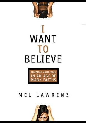 I Want to Believe: Finding Your Way in an Age of Many Faiths - eBook  -     By: Mel Lawrenz