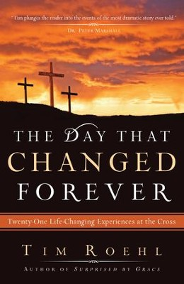 Day That Changed Forever, The: Twenty One Life Changing Experiences at the Cross - eBook  -     By: Tim Roehl