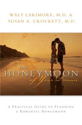 Honeymoon of Your Dreams, The: How to Plan a Beautiful Life Together - eBook  -     By: Walt Larimore M.D., Susan A Crockett M.D.