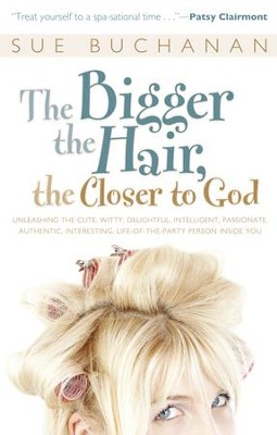 The Bigger the Hair the Closer to God   -     By: Sue Buchanan, Gloria Gaither