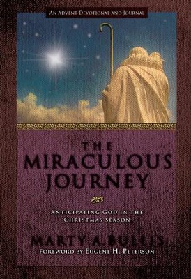 Miraculous Journey, The: Anticipating God in the Christmas Season - eBook  -     By: Marty A. Bullis, Eugene H. Peterson