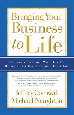 Bringing Your Business to Life: The Four Virtues that Will Help You Build a Better Business and a Better Life - eBook  -     By: Jeffrey Cornwall, Michael Naughton, Mike Curb