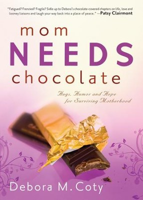 Mom Needs Chocolate: Hugs, Humor and Hope for Surviving Motherhood - eBook  -     By: Debora M. Coty