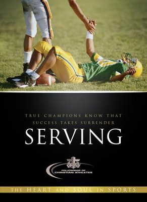 Serving: True Champions Know That Success Takes Surrender - eBook  -     By: Fellowship of Christian Athletes