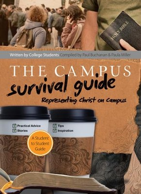 Campus Survival Guide, The: Representing Christ Well on Campus - eBook  -     By: Paul Buchanan, Paula Miller