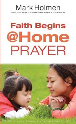Faith Begins @Home Prayer (Faith Begins@Home) - eBook  -     By: Mark Holmen