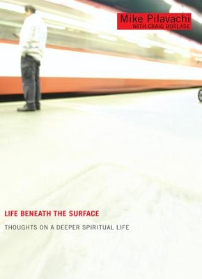 Life Beneath the Surface: Thoughts on a Deeper Spiritual Life - eBook  -     By: Mike Pilavachi, Craig Borlase