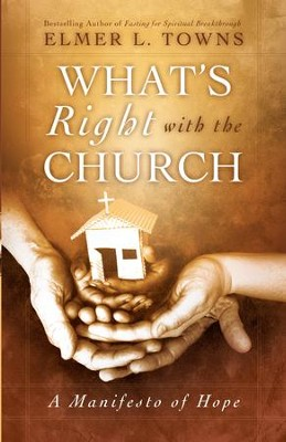 What's Right with the Church: A Manifesto of Hope - eBook  -     By: Elmer L. Towns