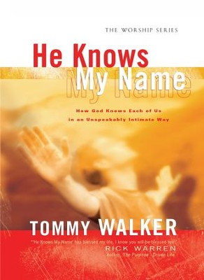 He Knows My Name (The Worship Series): How God Knows Each of Us in an Unspeakably Intimate Way - eBook  -     By: Tommy Walker
