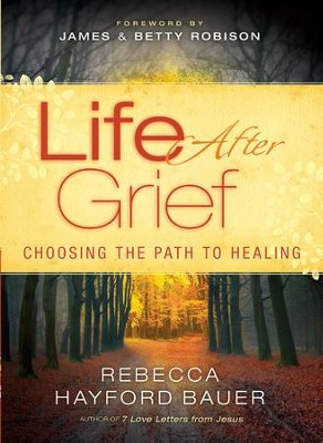 Life After Grief: Choosing the Path to Healing - eBook  -     By: Rebecca Hayford Bauer, James Robison, Betty Robison
