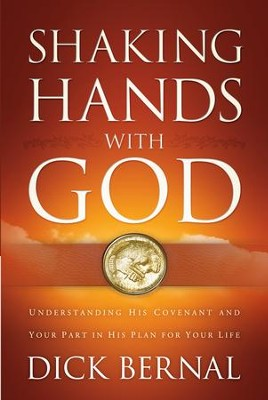 Shaking Hands with God: Understanding His Covenant and your Part in His Plan for Your Life - eBook  -     By: Dick Bernal, Jim Brown
