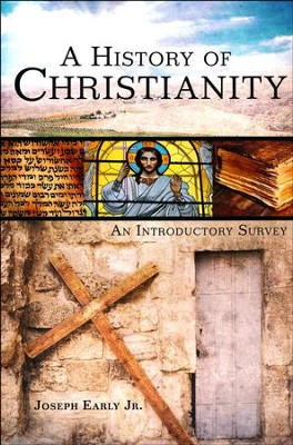 A History of Christianity: An Introductory Survey  -     By: Joseph Early