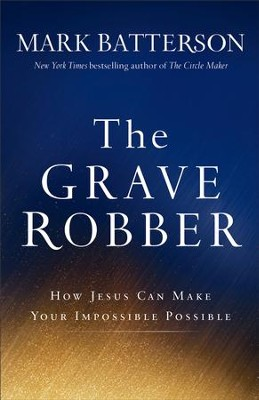 Grave Robber, The: How Jesus Can Make Your Impossible Possible - eBook  -     By: Mark Batterson