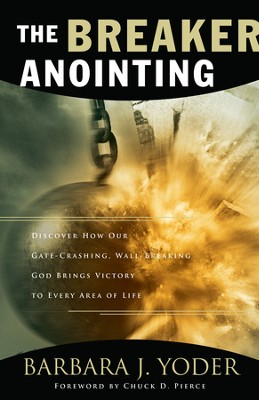 Breaker Anointing, The: Discover How Our Gate-Crashing, Wall-Breaking God Brings Victory to Every Area of Life - eBook  -     By: Barbara J. Yoder