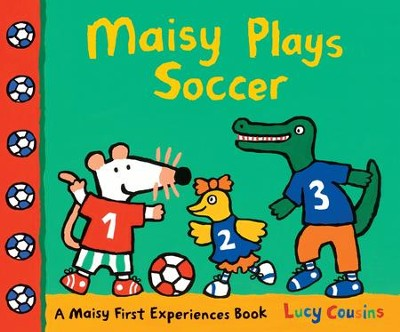 Maisy Plays Soccer  -     By: Lucy Cousins     Illustrated By: Lucy Cousins