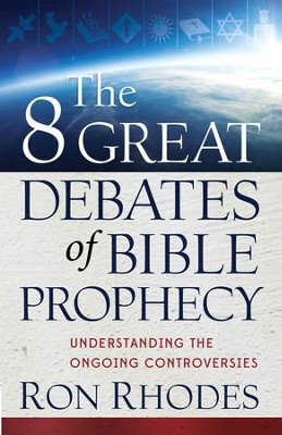 8 Great Debates of Bible Prophecy, The: Understanding the Ongoing Controversies - eBook  -     By: Ron Rhodes