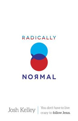 Radically Normal: You Don't Have to Live Crazy to Follow Jesus - eBook  -     By: Josh Kelley