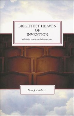 Brightest Heaven of Invention: A Christian Guide to Six Shakespeare Plays  -     By: Peter J. Leithart