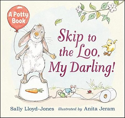 Skip to the Loo, My Darling! A Potty Book  -     By: Sally Lloyd-Jones     Illustrated By: Anita Jeram