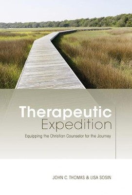 Therapeutic Expedition: Equipping the Christian Counselor for the Journey  -     By: John C. Thomas, Lisa Sosin