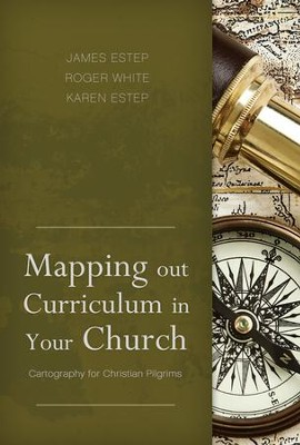 Mapping Out Curriculum in Your Church: Cartography for Christian Pilgrims  -     Edited By: James R. Estep, Karen L. Estep, M. Roger White     By: Edited by James R. Estep, Karen L. Estep & M. Roger White